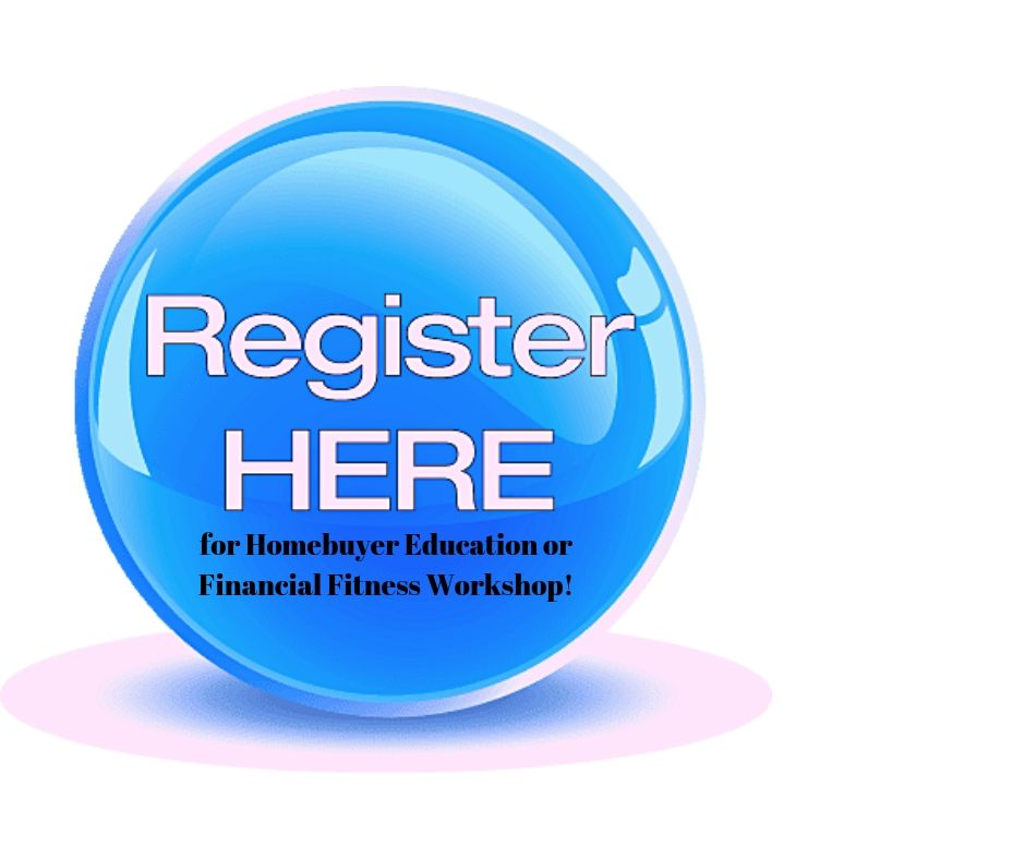 Click here to register for Homebuyer Education or Financial Fitness Workshop!
